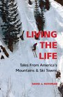 Living the Life Tales From America's Mountains  Ski Towns