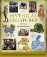 Mythical Creatures Bible: The Definitive Guide to Beasts and Beings from Mythology and Folklore (Godsfield Bible)