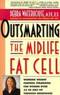Outsmarting the Midlife Fat Cell  Winning Weight Control Strategies for Women Over 35 to Stay Fit Through Menopause