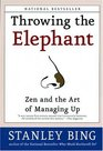 Throwing the Elephant : Zen and the Art of Managing Up