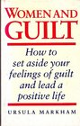 Women and Guilt How to Set Aside Your Feelings of Guilt and Lead a Positive Life