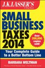 JK Lasser's Small Business Taxes 2014 Your Complete Guide to a Better Bottom Line