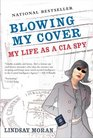 Blowing My Cover : My Life as a CIA Spy