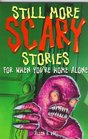 Still More Scary Stories for When You're Home Alone