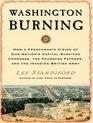 Washington Burning How a Frenchman's Vision of Our Nation's Capital Survived Congress the Founding Fathers and the Invading British Army
