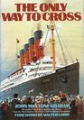 The Only Way to Cross The golden era of the great Atlantic liners  from the Mauretania to the France and the Queen Elizabeth 2