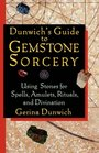 Dunwich's Guide to Gemstone Sorcery Using Stones for Spells Amulets Rituals and Divination