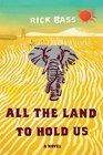 All the Land to Hold Us A Novel