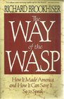 Way of the Wasp How It Made America and How It Can Save It So to Speak