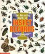 The Amazing Book of Insect Records The Heaviest the Loudest the Most Poisonous and Many More