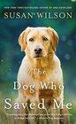 The Dog Who Saved Me A Novel