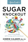 The Juice Lady's Sugar Knockout Detox to Lose Weight Kill Cravings and Prevent Disease