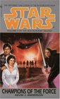 Champions of the Force  (Star Wars)  (Jedi Academy Trilogy, Bk 3)