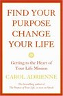 Find Your Purpose Change Your Life  Getting to the Heart of Your Life's Mission