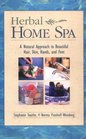 Herbal Home Spa A Natural Approach to Beautiful Hair Skin Hands and Feet