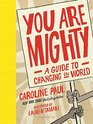 You Are Mighty A Guide to Changing the World