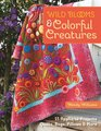 Wild Blooms  Colorful Creatures 15 Appliqu Projects - Quilts Bags Pillows  More