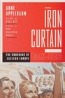 The Iron Curtain The Crushing of Eastern Europe 1945-1956