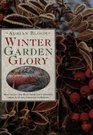 Winter Garden Glory How to Get the Best from Your Garden from Autumn Through to Spring