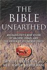 The Bible Unearthed : Archaeology's New Vision of Ancient Israel and the Origin of Its Sacred Texts