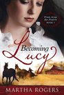 Becoming Lucy (Winds Across the Prairie, Bk 1)