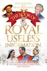 The Book of Royal Useless Information A Funny and Irreverent Look at the British Royal Family Past and Present