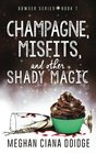 Champagne, Misfits, and Other Shady Magic (Dowser, Bk 7)