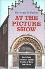 At the Picture Show: Small-Town Audiences and the Creation of Movie Fan Culture