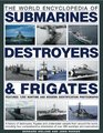 The World Encyclopedia of Submarines Destroyers  Frigates Features 1300 wartime and modern identification photographs a history of destroyers frigates  of over 380 warships and submarines