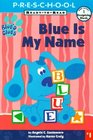 Blue Is My Name : My First Preschool Ready To Read Level 1 (Blue's Clues)
