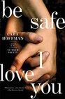 Be Safe I Love You A Novel