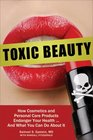 Toxic Beauty How Cosmetics and Personal Care Products Endanger Your Health    And What You Can Do about It