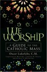 We Worship A Guide To The Catholic Mass