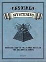 Unsolved Mysteries: Bizarre Events That Have Puzzled the Greatest Minds