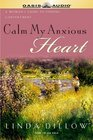 Calm My Anxious Heart A Woman's Guide to Contentment