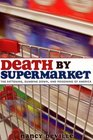 Death by Supermarket The Fattening Dumbing Down and Poisoning of America