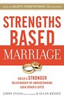 Strengths Based Marriage Build a Stronger Relationship by Understanding Each Other's Gifts