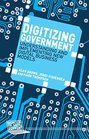 Digitizing Government Understanding and Implementing New Digital Business Models