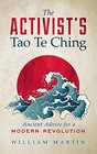The Activist's Tao Te Ching Ancient Advice for a Modern Revolution