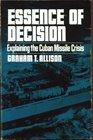 Essence of Decision: Explaining the Cuban Missile Crisis