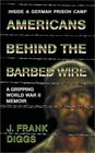 Americans Behind the Barbed Wire: World War II--Inside a German POW Camp