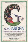 G Is for Ecogarden An A to Z Guide to a More Organically Healthy Garden