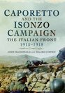 Caporetto and the Isonzo Campaign The Italian Front 1915-1918