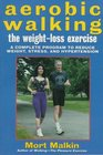 Aerobic Walking The Weight-Loss Exercise : A Complete Program to Reduce Weight, Stress, and Hypertension