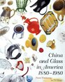 China and Glass in America 1880-1980 From Table Top to TV Tray