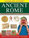 Hands-On History Ancient Rome Step into the time of the Roman Empire with 15 step-by-step projects and over 370 exciting pictures