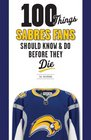 100 Things Sabres Fans Should Know & Do Before They Die (100 Things...Fans Should Know)