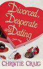 Divorced, Desperate and Dating (Divorced, Bk 2)