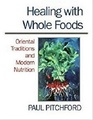 Healing with Whole Foods Oriental Traditions and Modern Nutrition