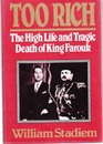 TOO RICH HIGH LIFE AND TRAGIC DEATH OF KING FAROUK